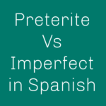 What is Preterite vs Imperfect in Spanish