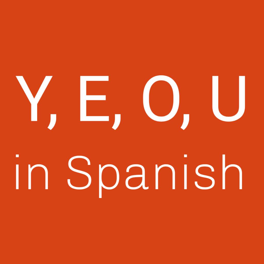 Y vs E vs O vs U in Spanish