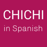 What does chichi mean in Spanish