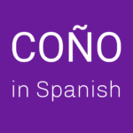 What Does Coño Mean in Spanish