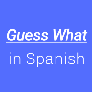 Guess What in Spanish