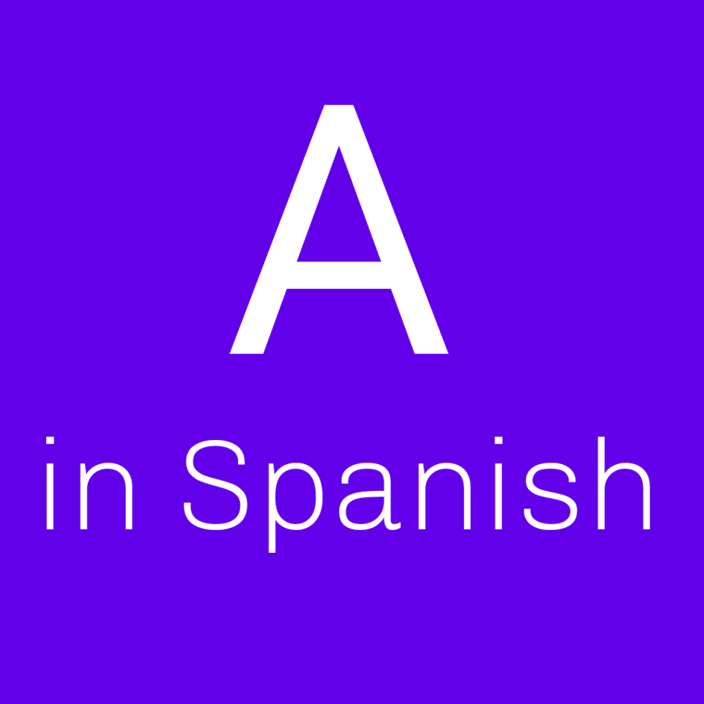 What is 'A' in Spanish