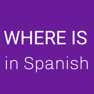 Where is in Spanish